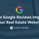 how google reviews impact your real estate website