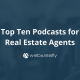 top 10 podcasts for real estate agents