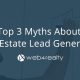 Top 3 Myths About Real Estate Lead Generation