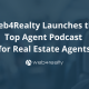 web4realty launches the top agent podcast for real estate agents