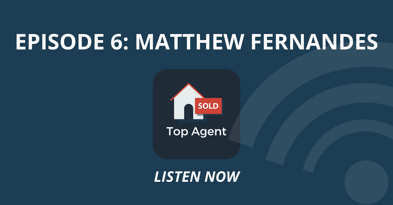 Top Agent Podcast Episode 6: Matthew Fernandes