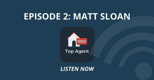 Top Agent Podcast Episode 2: Matt Sloan