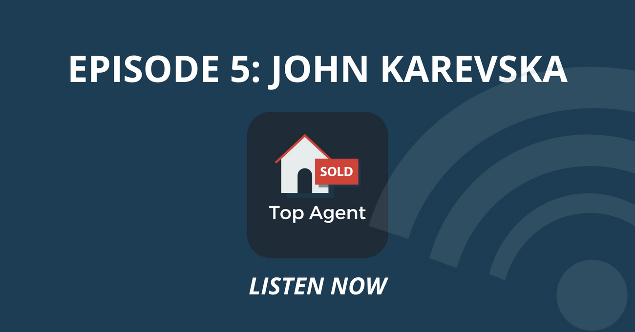 Top Agent Podcast Episode 5: John Karevska