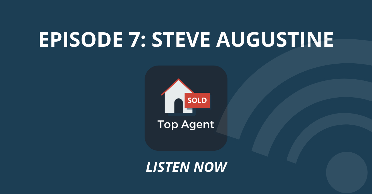 Top Agent Podcast Episode 7: Steve Augustine