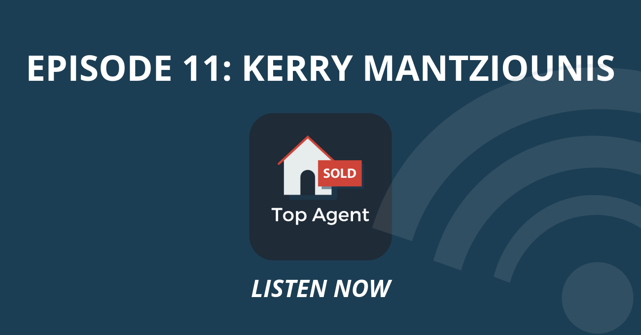 Top Agent Podcast Episode 11: Kerry Mantziounis